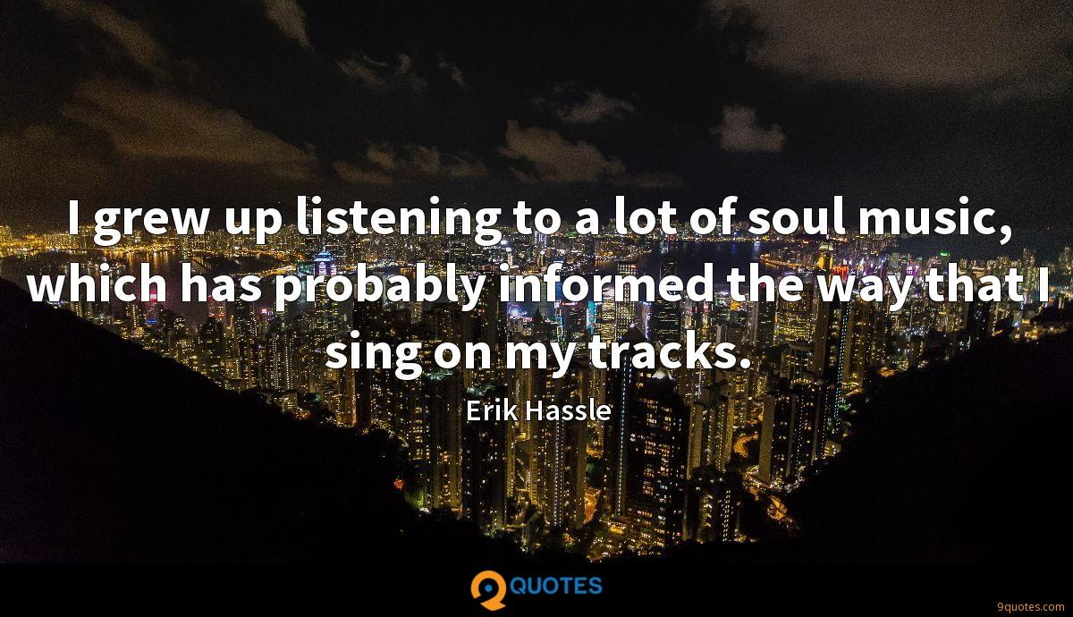 I grew up listening to a lot of soul music, which has probably informed the way that I sing on my tracks.