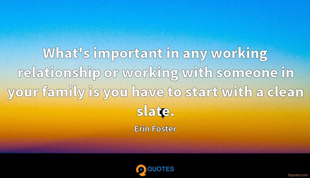 What's important in any working relationship or working with someone in your family is you have to start with a clean slate.
