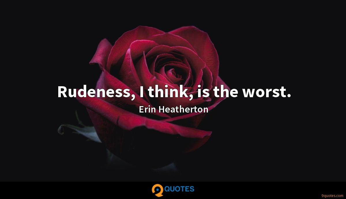 Rudeness, I think, is the worst.