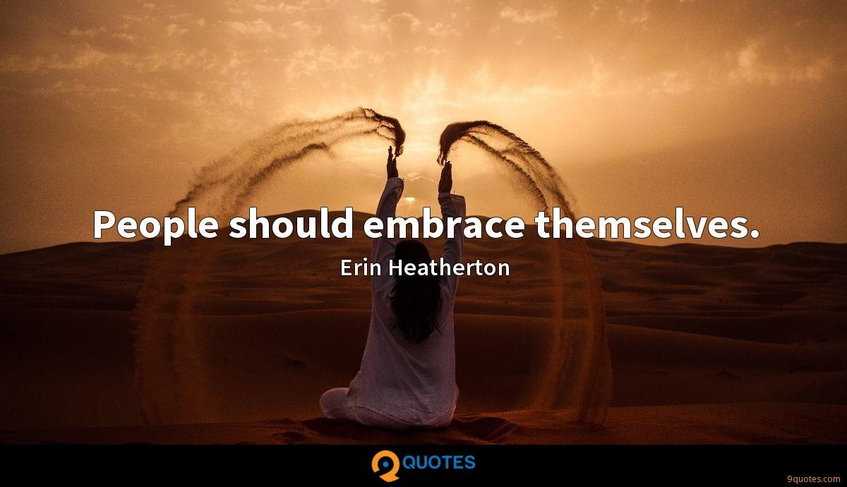 People should embrace themselves.