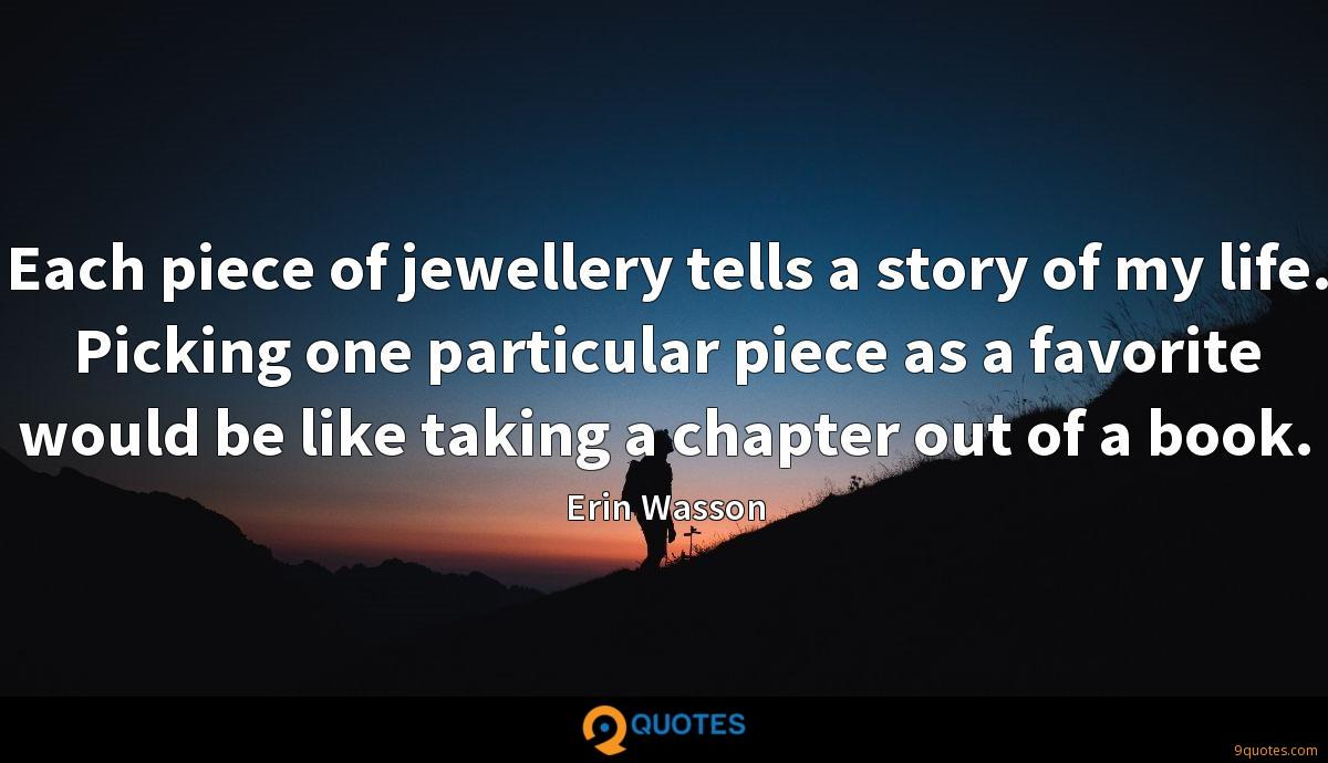Each piece of jewellery tells a story of my life. Picking one particular piece as a favorite would be like taking a chapter out of a book.