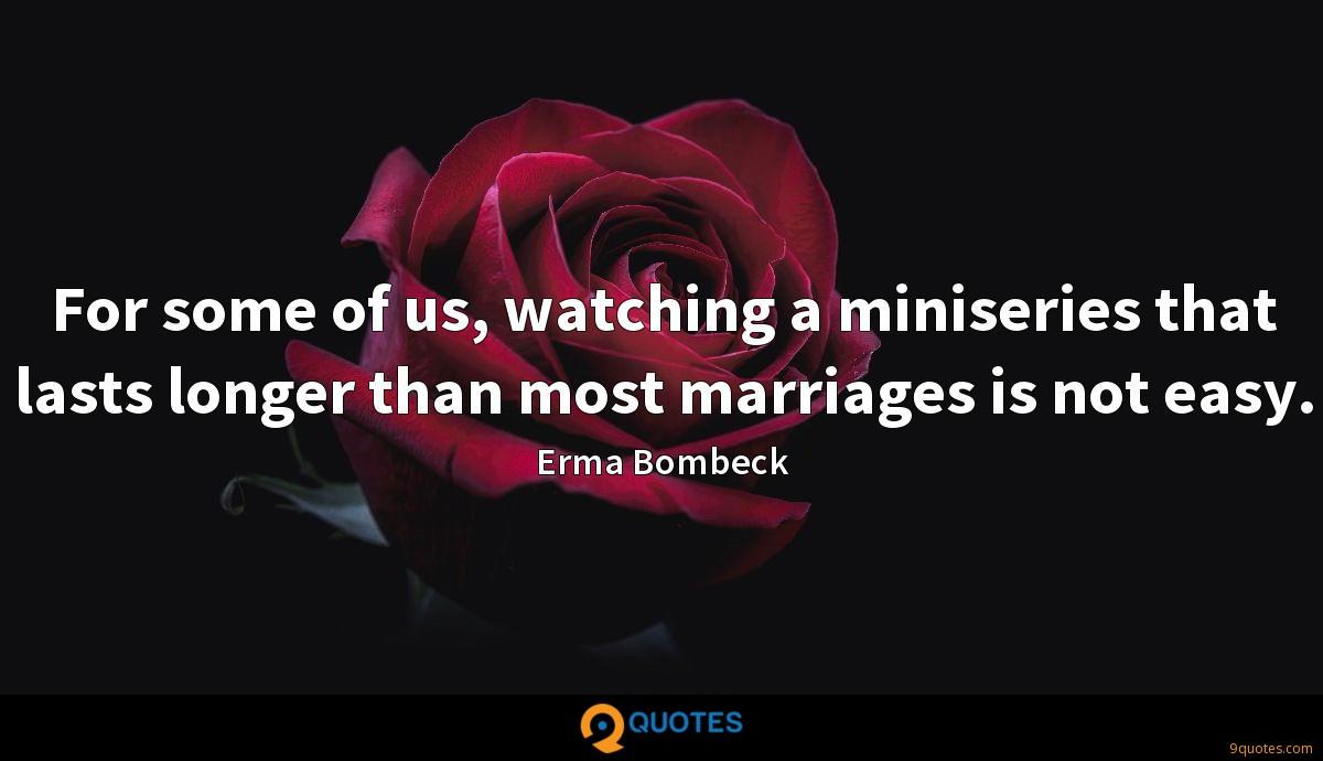 For some of us, watching a miniseries that lasts longer than most marriages is not easy.