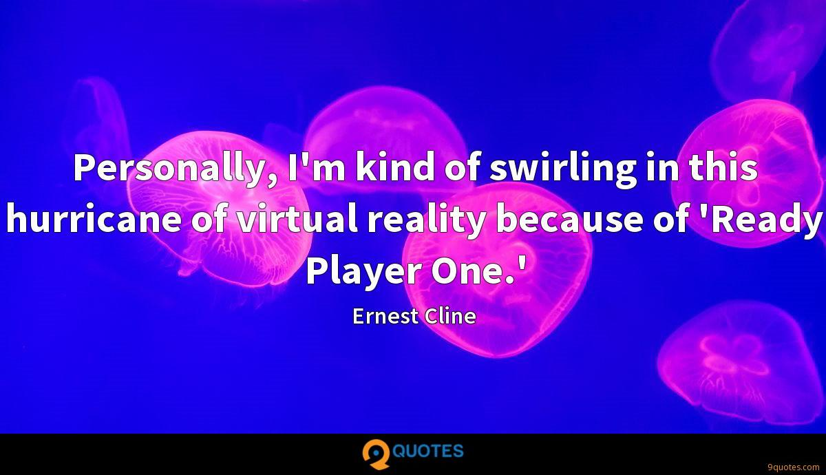 Personally, I'm kind of swirling in this hurricane of virtual reality because of 'Ready Player One.'
