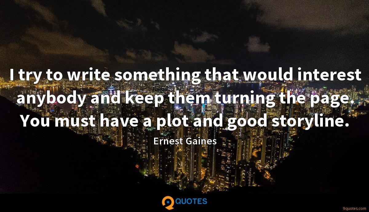 I try to write something that would interest anybody and keep them turning the page. You must have a plot and good storyline.