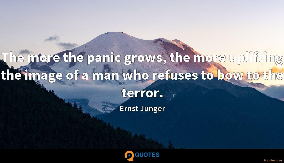 The more the panic grows, the more uplifting the image of a man who refuses to bow to the terror.