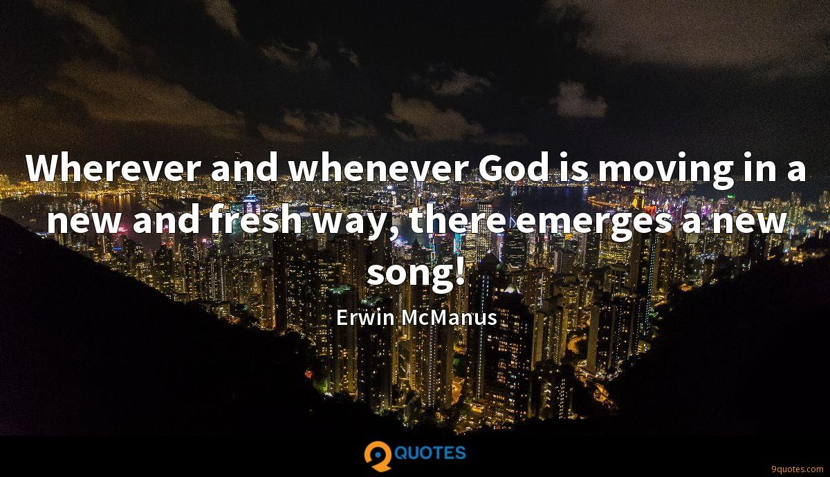 Wherever and whenever God is moving in a new and fresh way, there emerges a new song!
