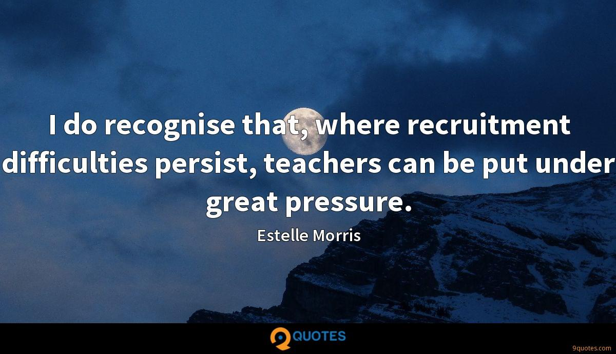 I do recognise that, where recruitment difficulties persist, teachers can be put under great pressure.