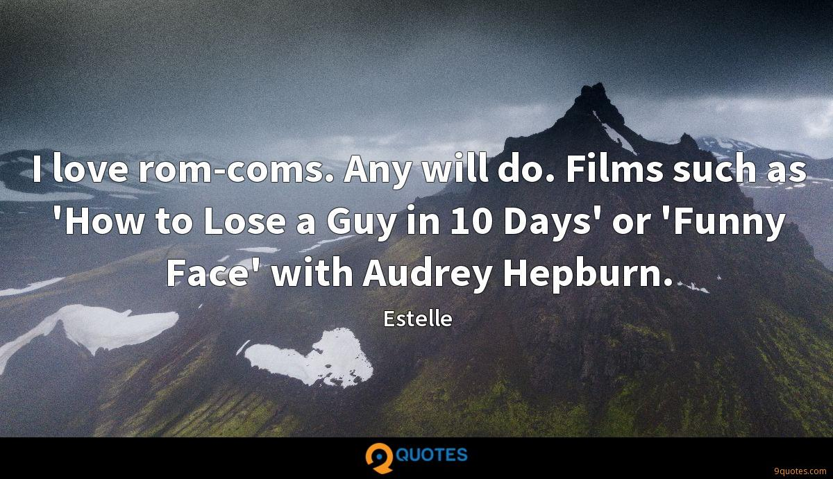 I love rom-coms. Any will do. Films such as 'How to Lose a Guy in 10 Days' or 'Funny Face' with Audrey Hepburn.