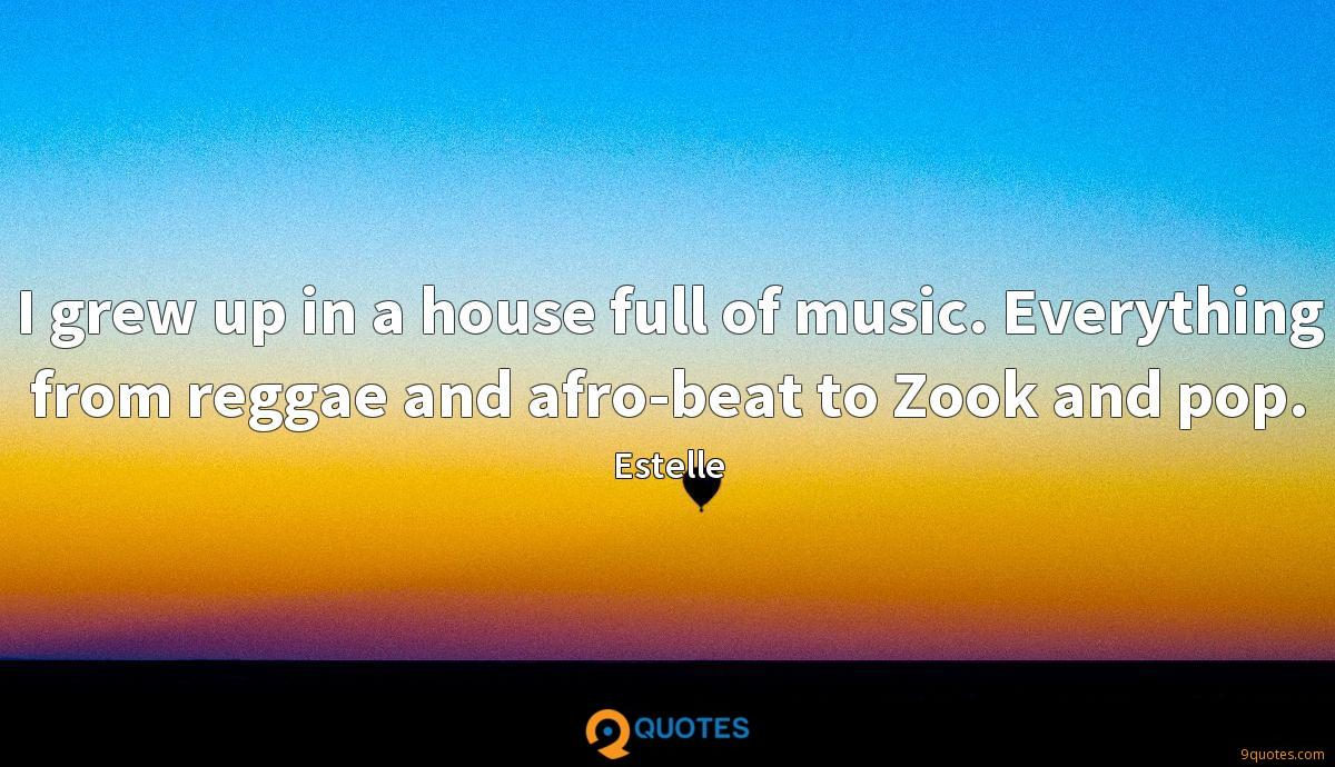 I grew up in a house full of music. Everything from reggae and afro-beat to Zook and pop.