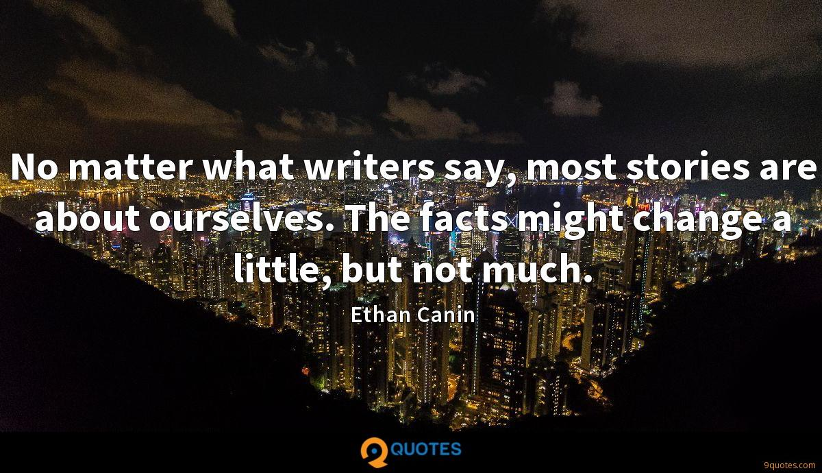 No matter what writers say, most stories are about ourselves. The facts might change a little, but not much.