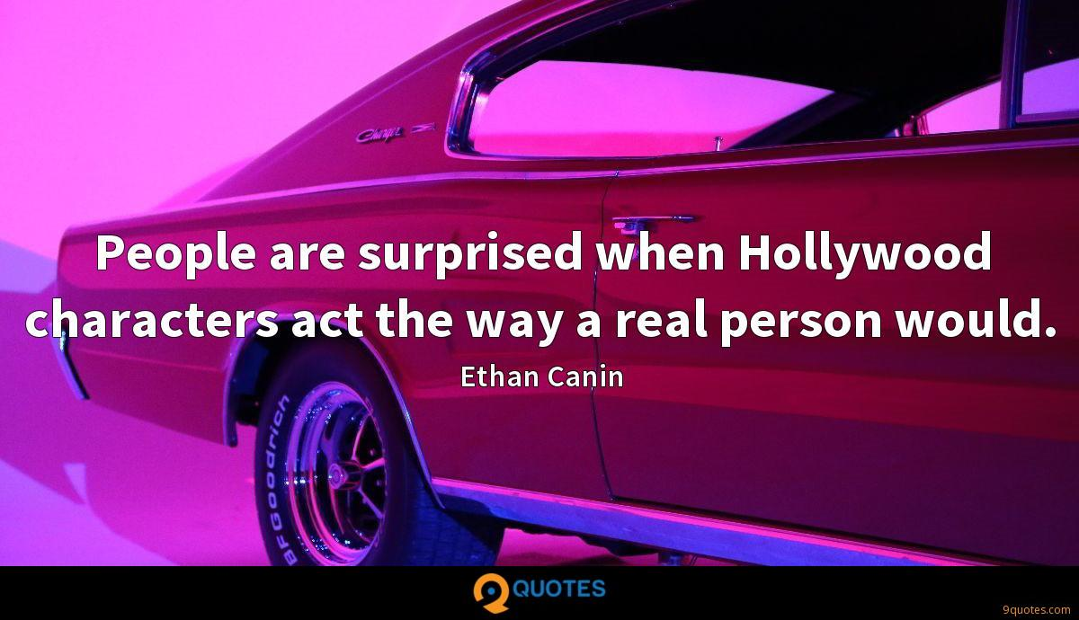 People are surprised when Hollywood characters act the way a real person would.
