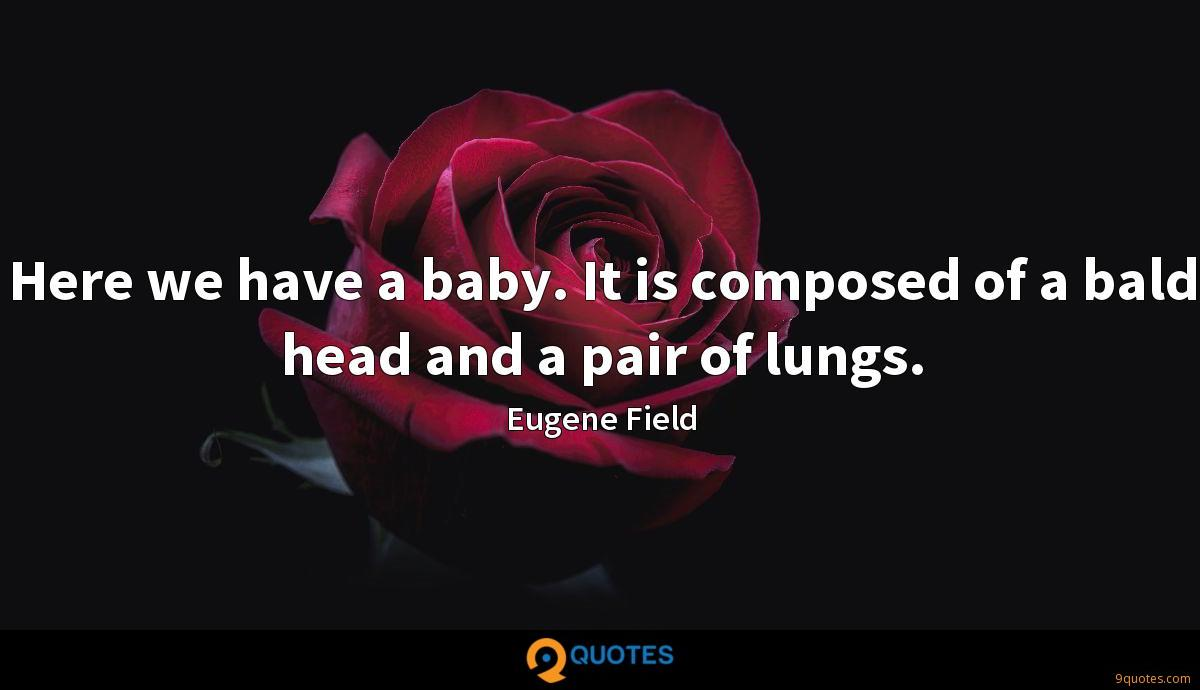 Here we have a baby. It is composed of a bald head and a pair of lungs.