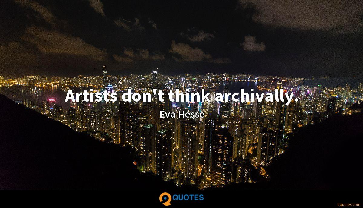 Artists don't think archivally.