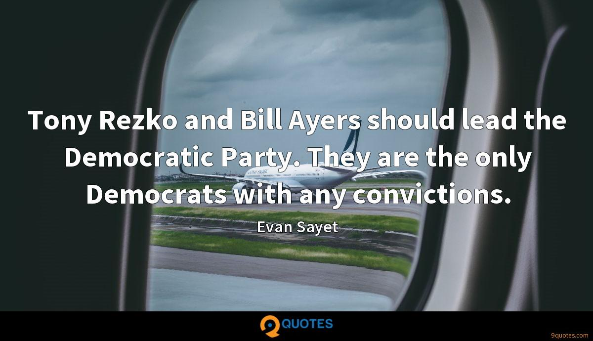 Tony Rezko and Bill Ayers should lead the Democratic Party. They are the only Democrats with any convictions.