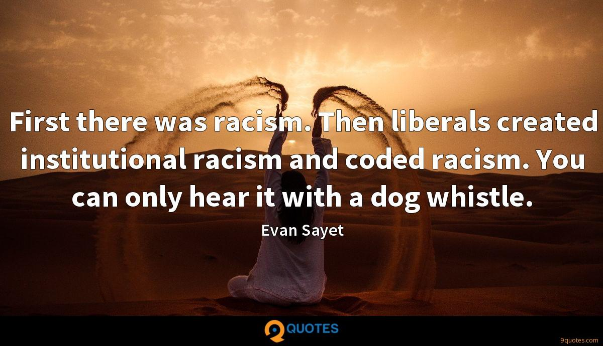 First there was racism. Then liberals created institutional racism and coded racism. You can only hear it with a dog whistle.
