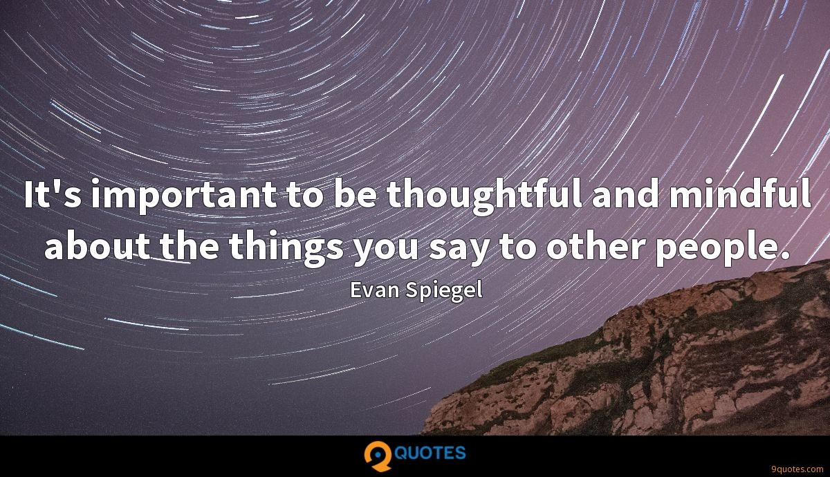 It's important to be thoughtful and mindful about the things you say to other people.