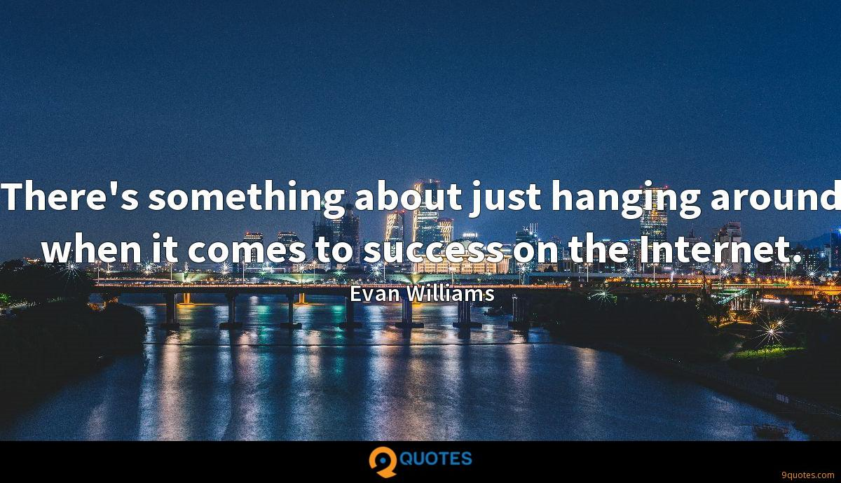 There's something about just hanging around when it comes to success on the Internet.