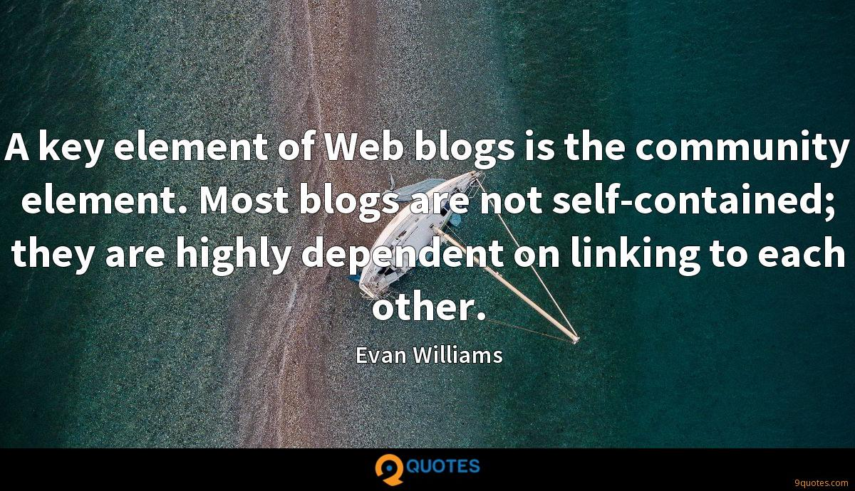 A key element of Web blogs is the community element. Most blogs are not self-contained; they are highly dependent on linking to each other.