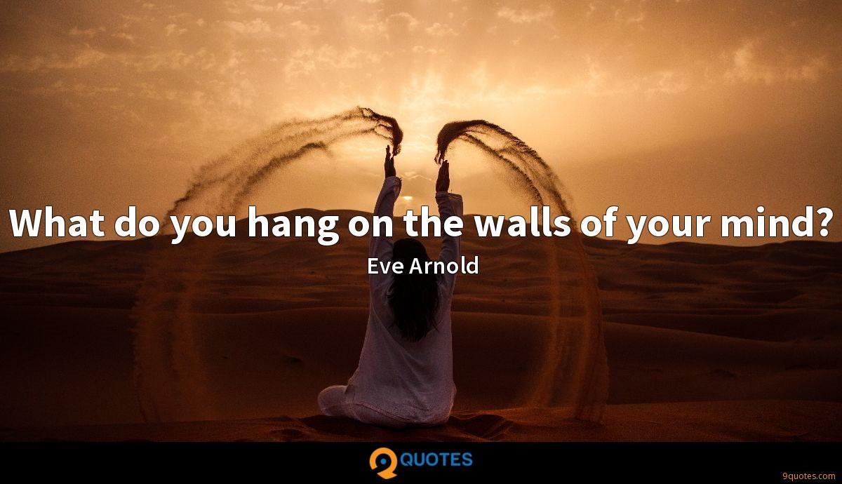 What do you hang on the walls of your mind?