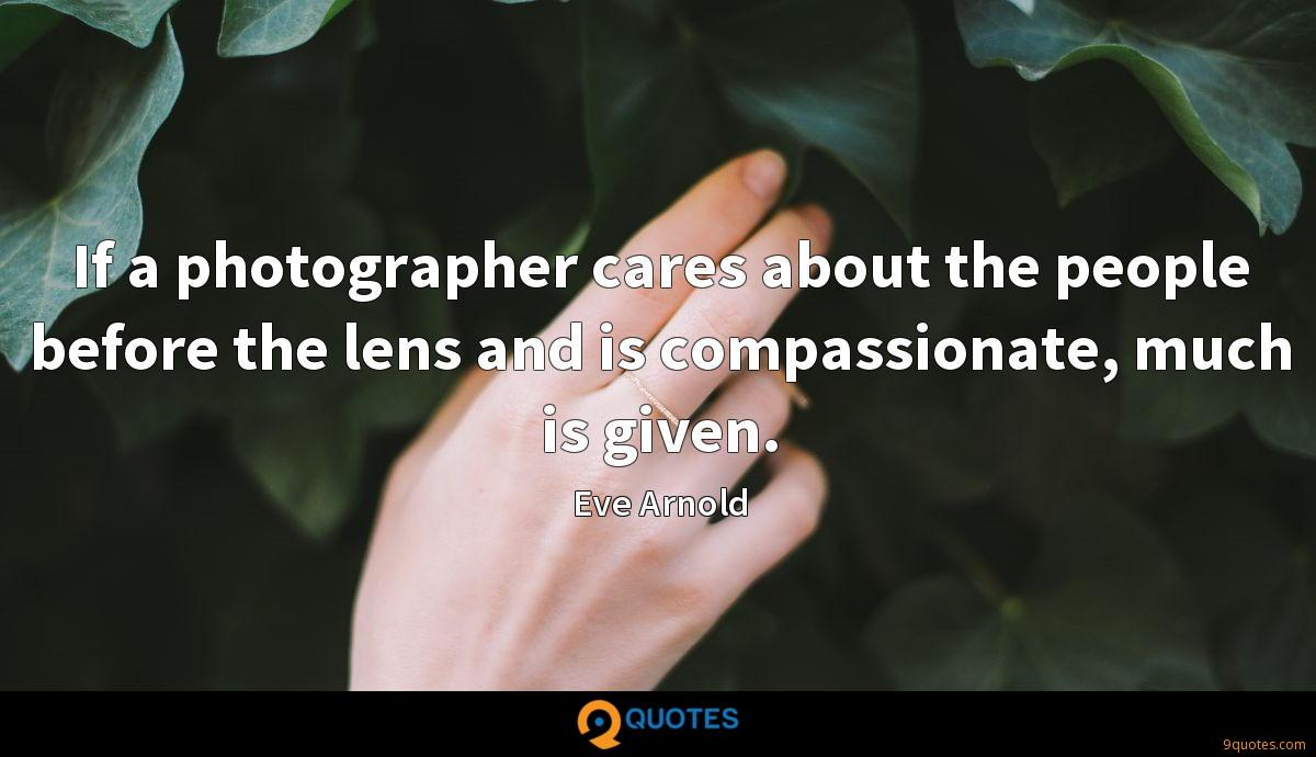 If a photographer cares about the people before the lens and is compassionate, much is given.