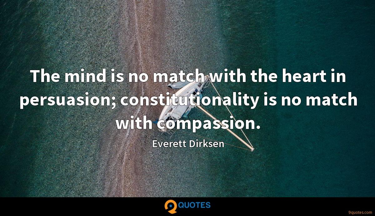 The mind is no match with the heart in persuasion; constitutionality is no match with compassion.