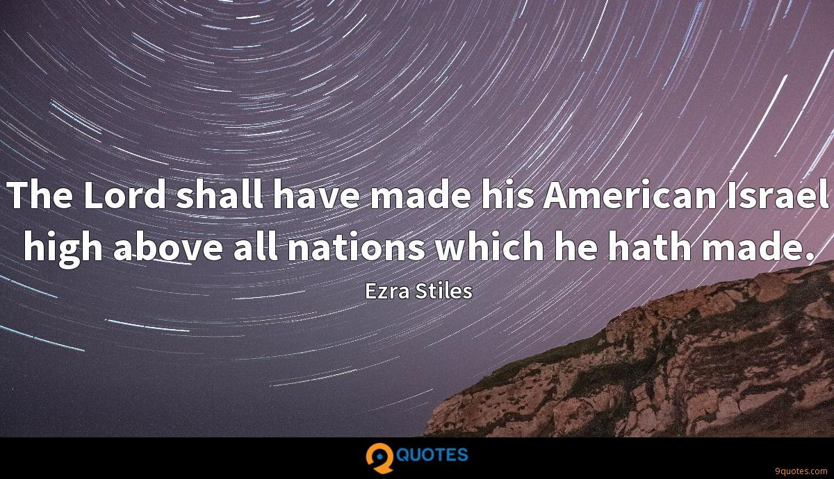 The Lord shall have made his American Israel high above all nations which he hath made.