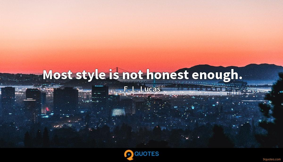 Most style is not honest enough.