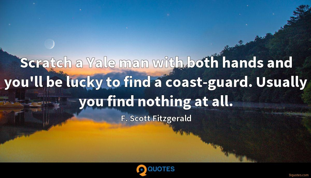 Scratch a Yale man with both hands and you'll be lucky to find a coast-guard. Usually you find nothing at all.