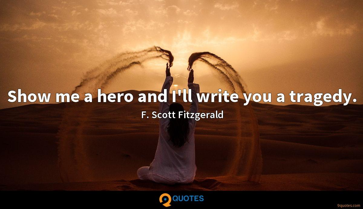 Show me a hero and I'll write you a tragedy.