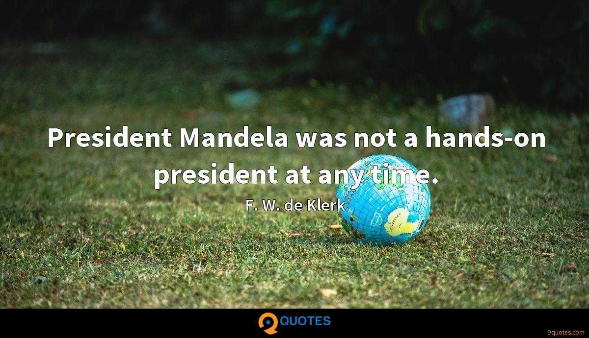 President Mandela was not a hands-on president at any time.
