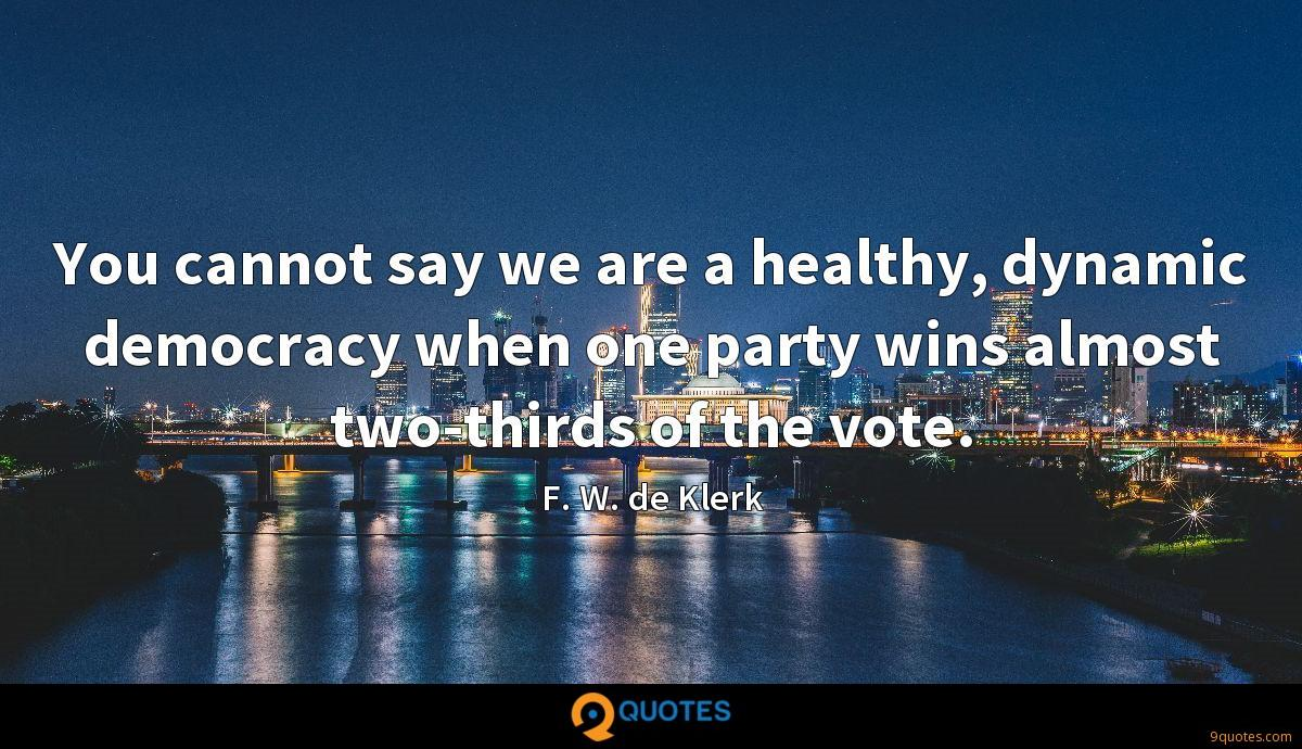 You cannot say we are a healthy, dynamic democracy when one party wins almost two-thirds of the vote.