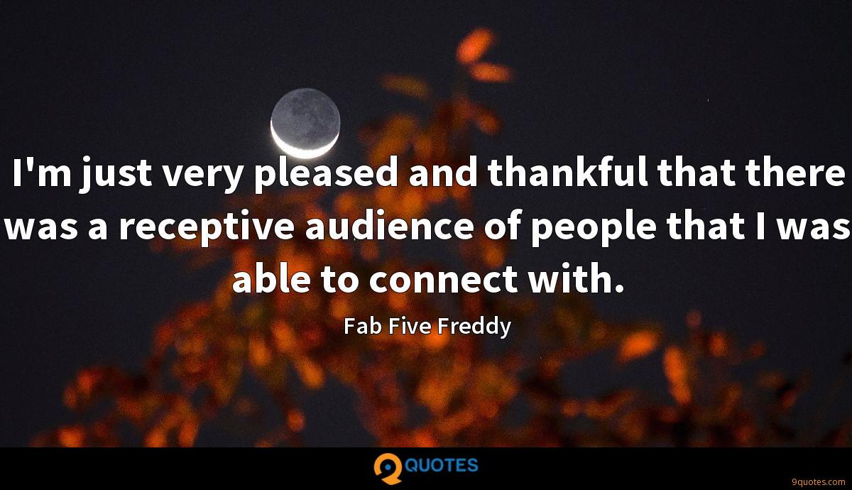 I'm just very pleased and thankful that there was a receptive audience of people that I was able to connect with.