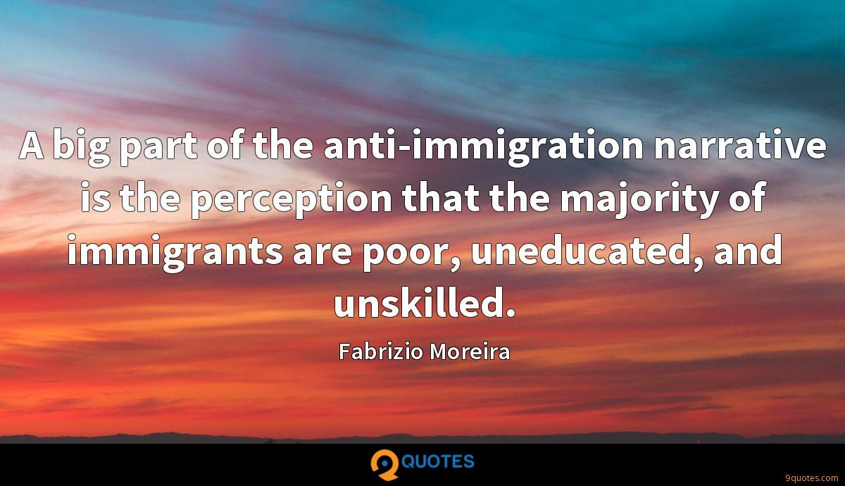 A big part of the anti-immigration narrative is the perception that the majority of immigrants are poor, uneducated, and unskilled.
