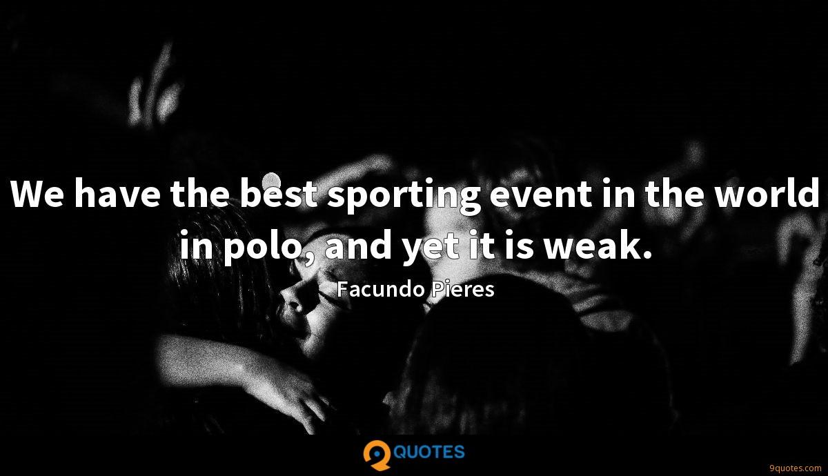 We have the best sporting event in the world in polo, and yet it is weak.