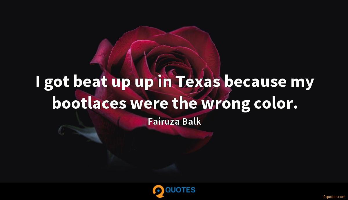 I got beat up up in Texas because my bootlaces were the wrong color.