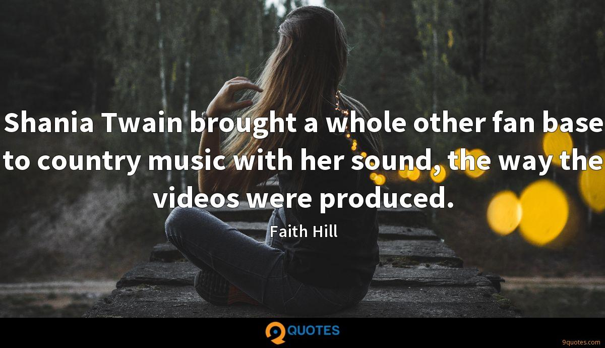 Shania Twain brought a whole other fan base to country music with her sound, the way the videos were produced.