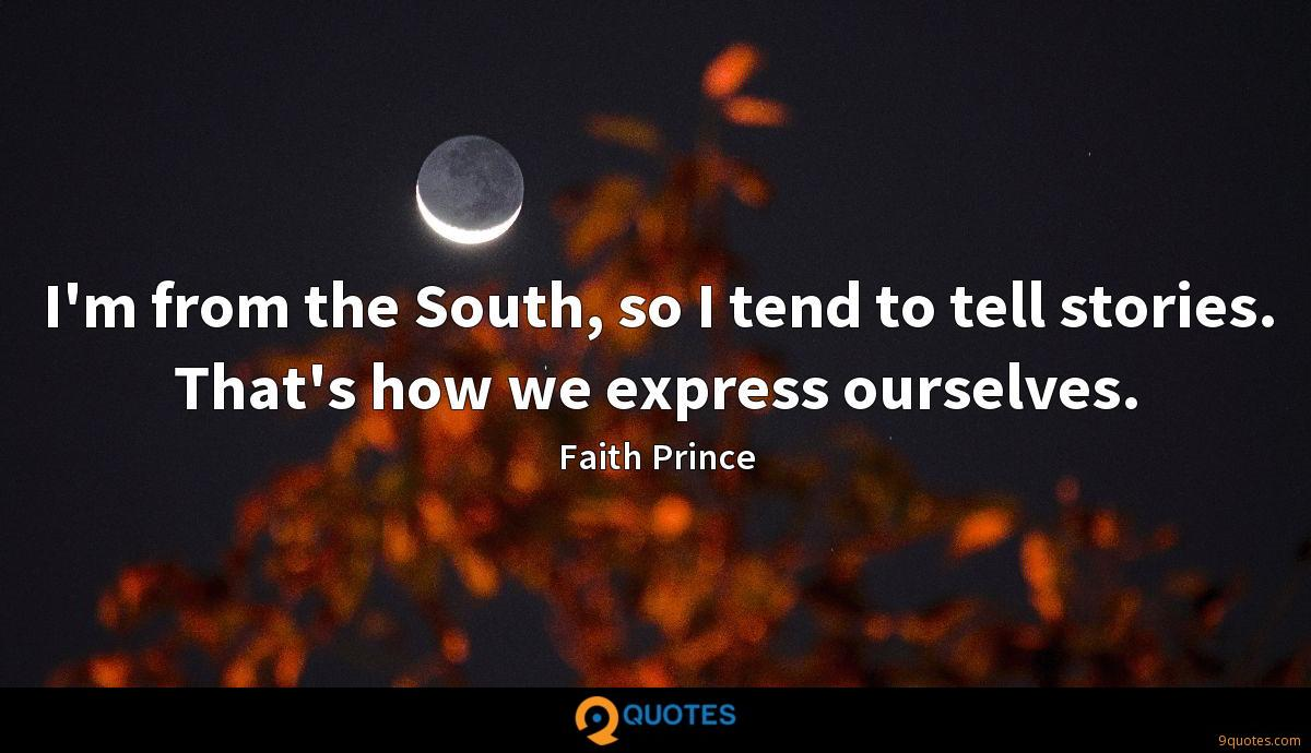 I'm from the South, so I tend to tell stories. That's how we express ourselves.