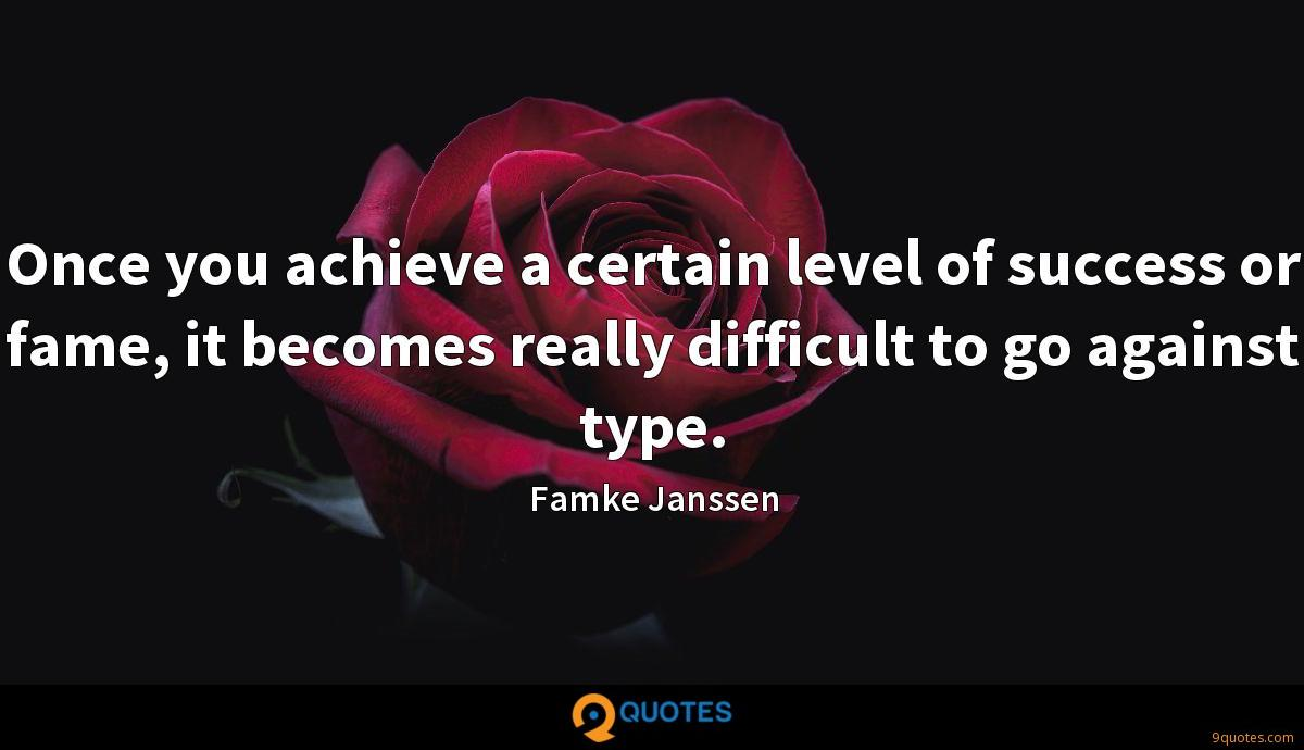 Once you achieve a certain level of success or fame, it becomes really difficult to go against type.