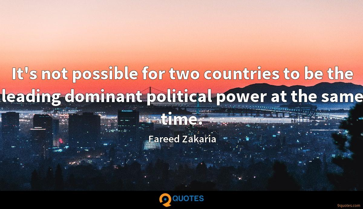 It's not possible for two countries to be the leading dominant political power at the same time.