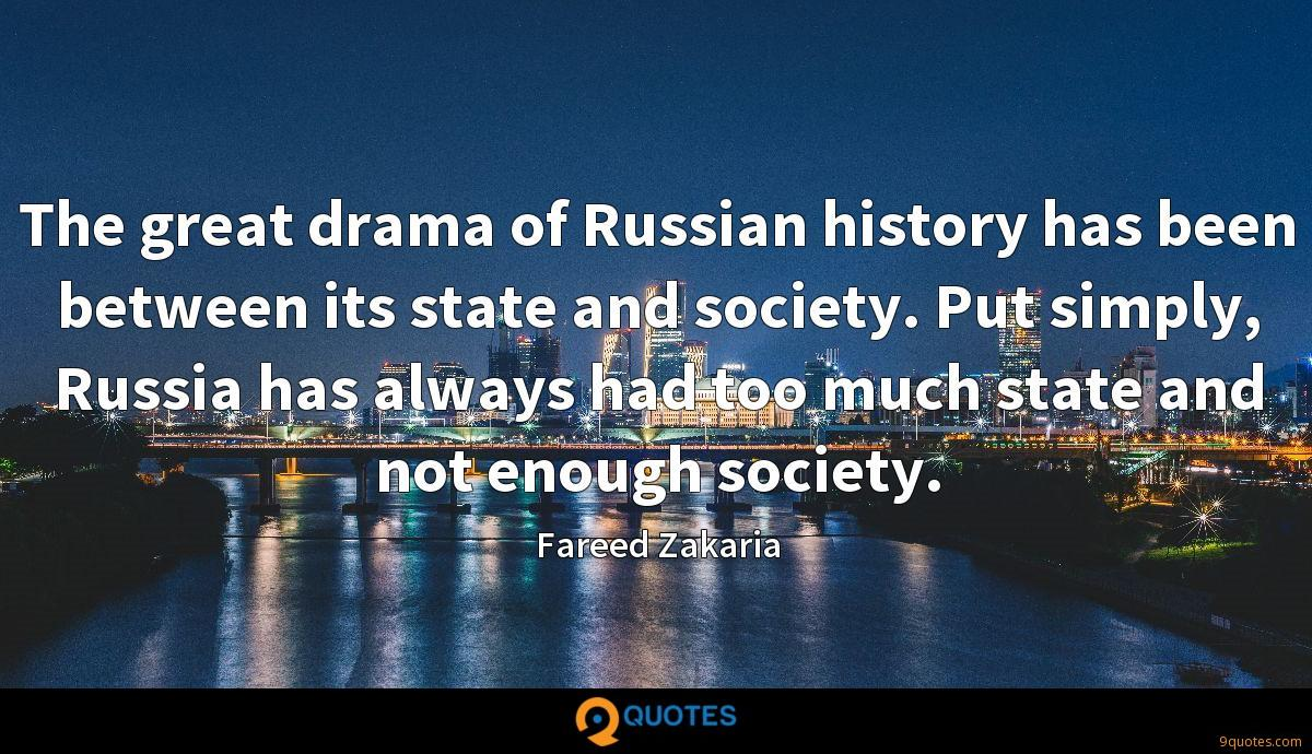 The great drama of Russian history has been between its state and society. Put simply, Russia has always had too much state and not enough society.