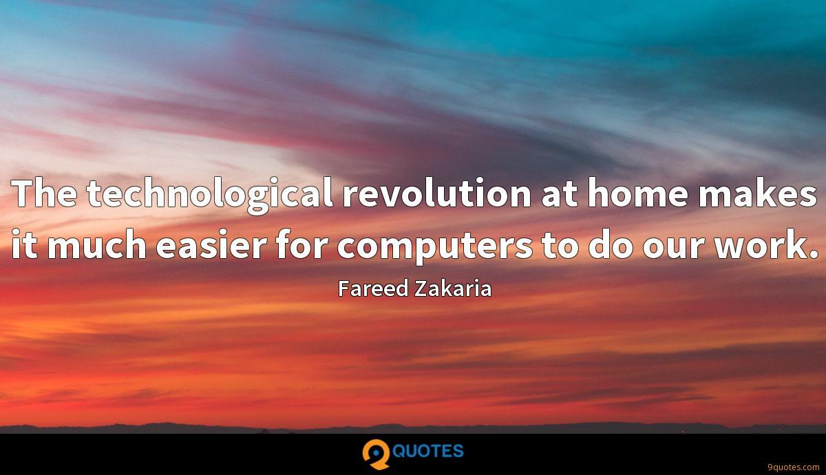 The technological revolution at home makes it much easier for computers to do our work.