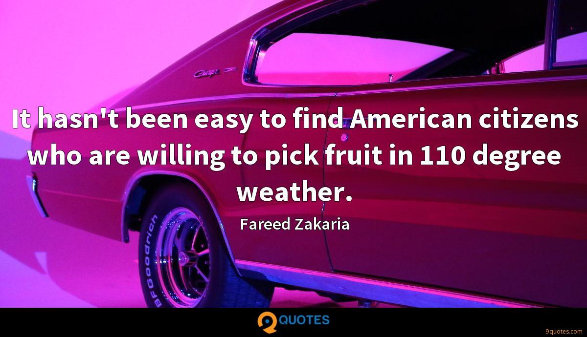 It hasn't been easy to find American citizens who are willing to pick fruit in 110 degree weather.