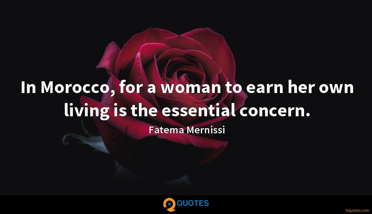In Morocco, for a woman to earn her own living is the essential concern.