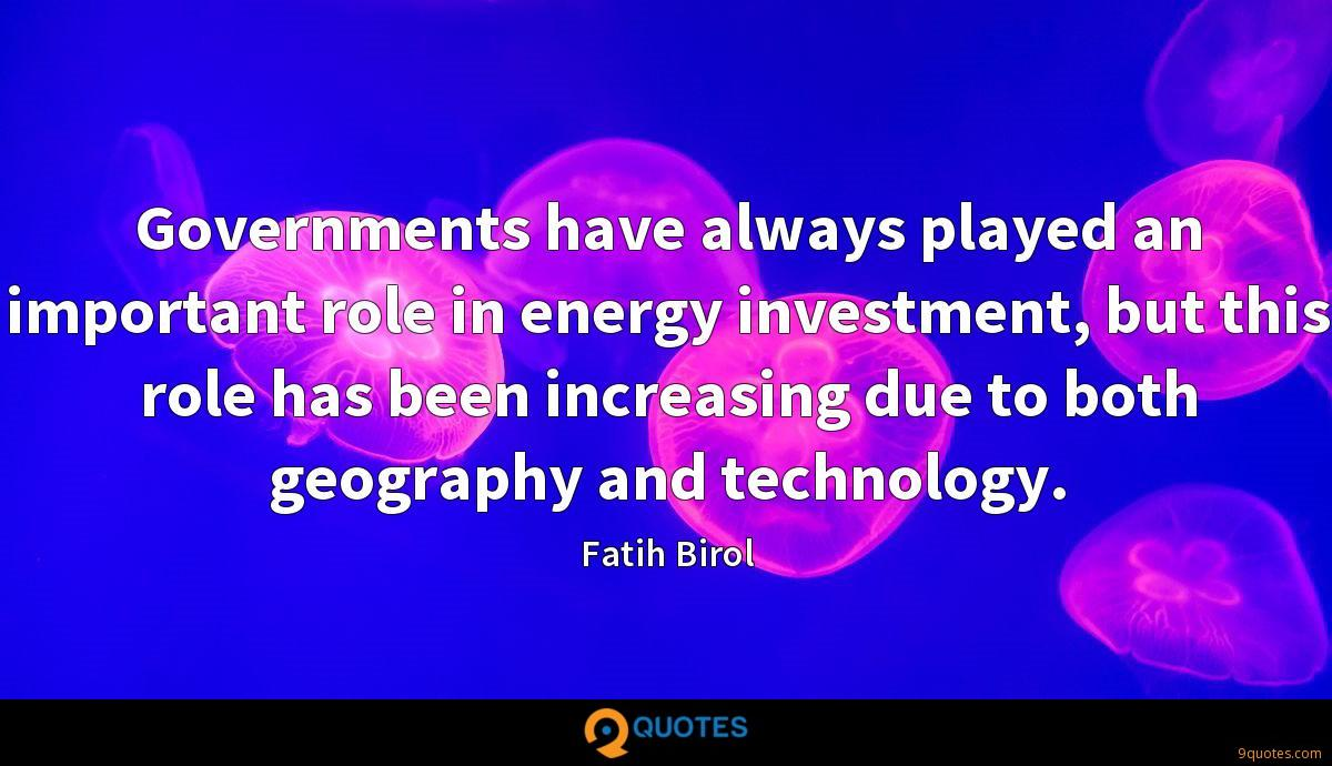 Governments have always played an important role in energy investment, but this role has been increasing due to both geography and technology.