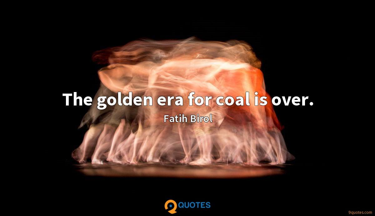 The golden era for coal is over.