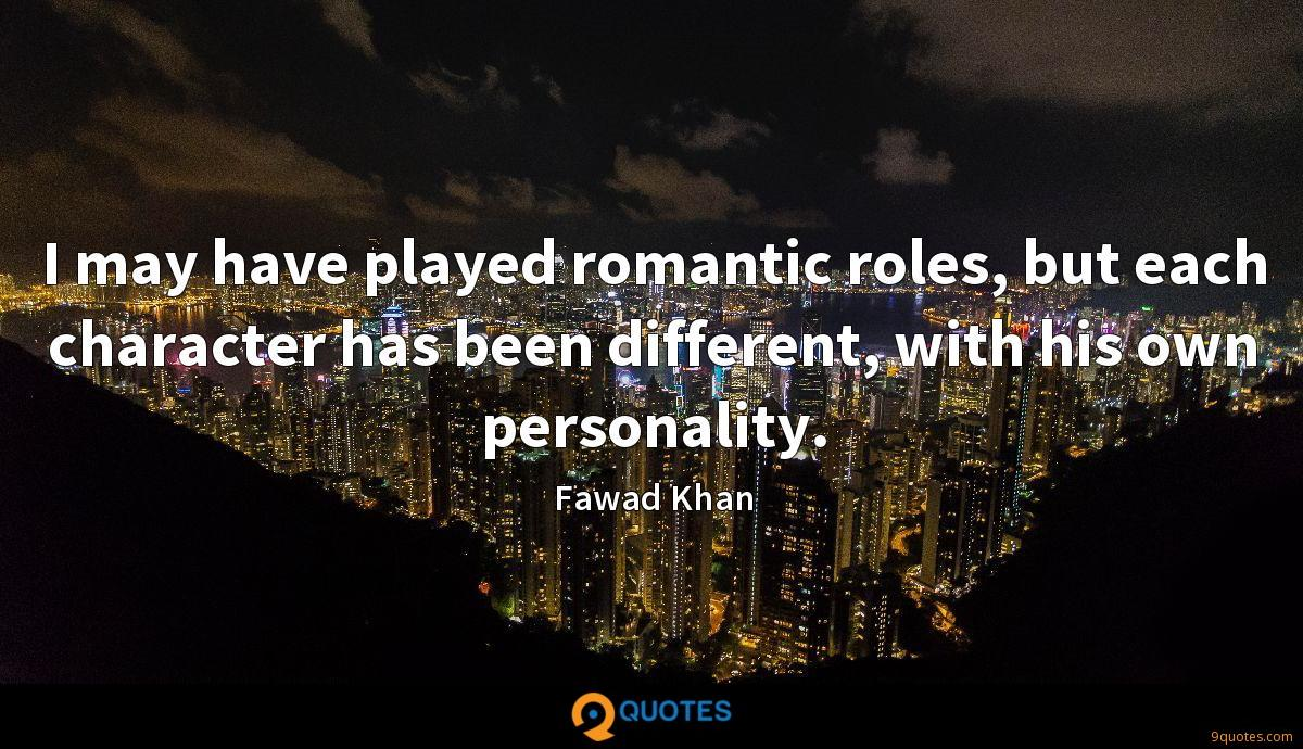 I may have played romantic roles, but each character has been different, with his own personality.