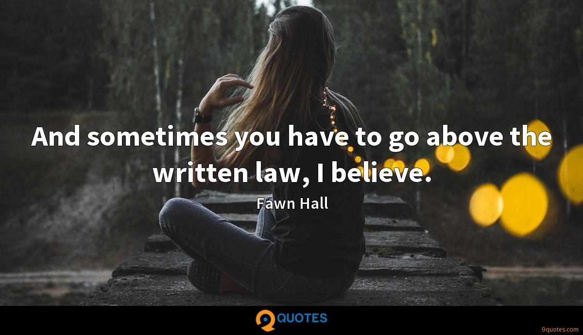 And sometimes you have to go above the written law, I believe.