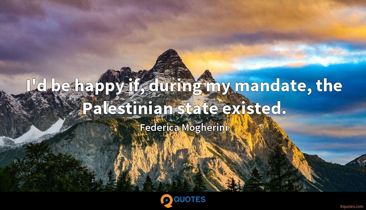 I'd be happy if, during my mandate, the Palestinian state existed.