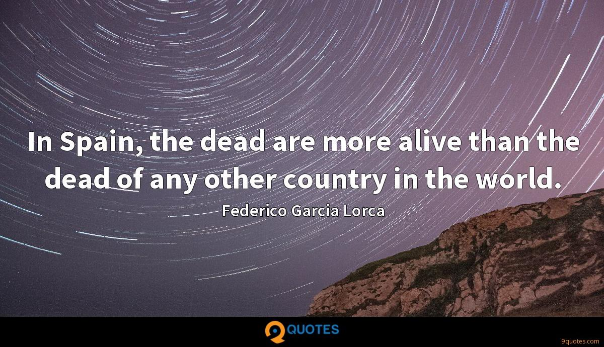 In Spain, the dead are more alive than the dead of any other country in the world.