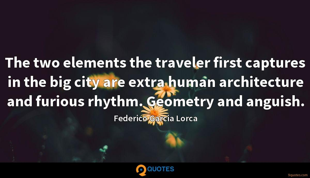 The two elements the traveler first captures in the big city are extra human architecture and furious rhythm. Geometry and anguish.